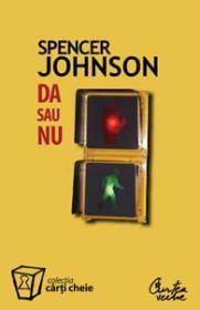 DA sau NU. Ghidul deciziilor eficiente - Spencer Johnson