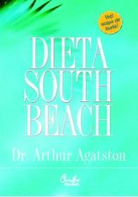 DIETA SOUTH BEACH. Un plan simplu si placut, conceput de un medic, pentru a reusi sa slabiti rapid si sanatos - Dr. Arthur Agatston