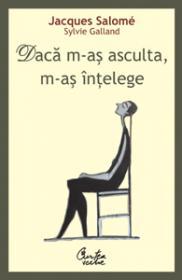 Daca m-as asculta, m-as ?ntelege - Jacques Salome, Sylvie Galland