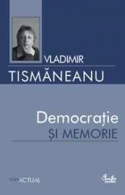 Democratie si memorie - Vladimir Tismaneanu