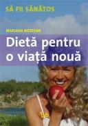 Dieta pentru o viata noua. Cum puteti obtine un corp mai suplu si mai sanatos in 8 pasi - Mariana Bozesan