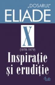 Dosarul Eliade. Inspiratie si eruditie, vol. X (1978-1979) - Mircea Handoca