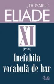 Dosarul Eliade XI (1980). Inefabila vocabula de har. - Mircea Handoca