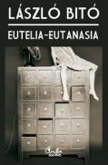 EUTELIA - EUTANASIA: o viata mai fericita - o moarte mai demna - L?szl? Bit?