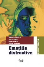 Emotiile distructive - Dialog stiintific cu DALAI LAMA consemnat de Daniel Goleman
