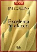 """Excelenta in afaceri. De ce anumite companii reusesc saltul de la """"bun"""" la """"excelent"""", iar altele nu? - Jim Collins"""