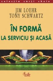 In forma la serviciu si acasa - Jim Loehr, Tony Schwartz