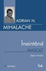 Inaintand mascat - Adrian Mihalache