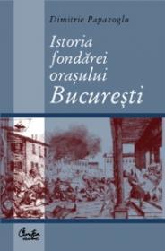 Istoria Fondarei Orasului Bucuresti, Capitala Regatului Roman - Dimitrie Papazoglu