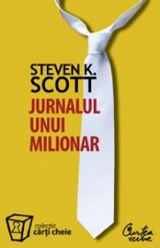 Jurnalul unui milionar. Cum pot oamenii obisnuiti sa obtina succese extraordinare - Steven K. Scott