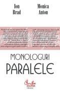 Monologuri paralele - Ion Brad, Monica Anton