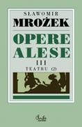 Opere alese III Teatru 2 - Slawomir Mrozek