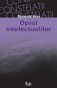 Opiul intelectualilor - Raymond Aron