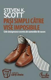 Pasi simpli catre vise imposibile. Cele cincisprezece secrete ale oamenilor de succes - Steven K. Scott