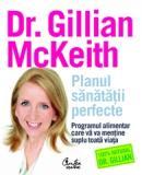 Planul sanatatii perfecte. Programul alimentar care va va mentine suplu toata viata - Dr. Gillian McKeith