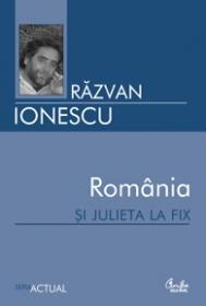 Romania si Julieta la fix - Razvan Ionescu