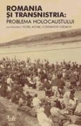 Romania si Transnistria: Problema Holocaustului. Perspective istorice comparative - Viorel Achim, Constantin Iordachi