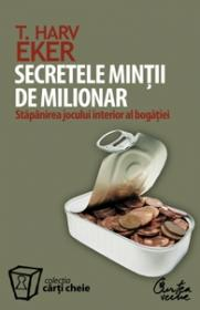 Secretele mintii de milionar. Stapanirea jocului interior al bogatiei - Harv T. Eker