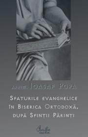 Sfaturile evanghelice in Biserica Ortodoxa, dupa Sfintii Parinti - Arhim. Ioasaf Popa