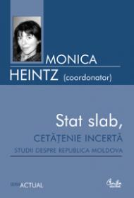 Stat slab, cetatenie incerta. Studii despre Republica Moldova - Monica Heintz