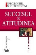 Succesul ?i atitudinea - Napoleon Hill, W. Clement Stone