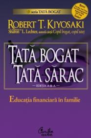 Tata bogat, tata sarac. Educatia financiara ?n familie - Robert T. Kiyosaki