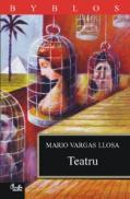 Teatru (Domnisoara din Tacna; Kathie si hipopotamul; Chunga) - Mario Vargas Llosa