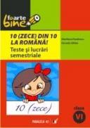 10(zece) Din Zece La Romana! Teste si Lucrari Semestriale. Clasa A Vi-a - Pavelescu Marilena, Gitlan Daniela