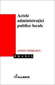 Actele Administratiei Publice Locale - Trailescu Anton
