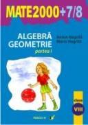 Algebra. Geometrie. Clasa A Viii-a. Partea I. Anul Scolar 2007-2008 - Negrila Maria, Negrila Anton
