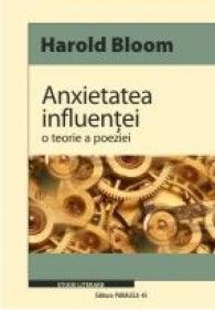 Anxietatea Influentei. O Teorie A Poeziei - Bloom Harold