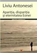 Aparitia, Disparitia si Eternitatea Eonei - Antonesei Liviu