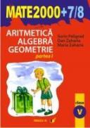 Aritmetica. Algebra. Geometrie. Clasa A V-a. Partea I. Anul Scolar 2007-2008 - Zaharia Maria, Zaharia Dan, Peligrad Sorin