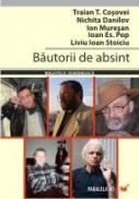 Bautorii De Absint - Cosovei Traian T., Muresan Ion, Danilov Nichita, Pop Ioan Es., Stoiciu Liviu Ioan
