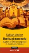 Biserica si Masoneria. Slujitori Ai Cultelor In Masoneria Romana - Anton Fabian