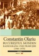 Bucurestiul Monden. Biografia Unei Prabusiri (1940-1970) - Olariu Constantin