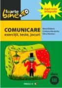 Comunicare. Exercitii, Teste, Jocuri. Clasa A Iii-a - Atanasiu Elena, Bizduna Maria, Mandache Cristina