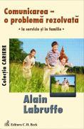 Comunicarea - O Problema Rezolvata - La Serviciu si In Familie - Labruffe Alain