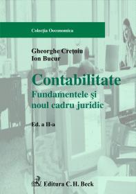 Contabilitate. Fundamentele si Noul Cadru Juridic, Ed.a Ii-a - Bucur Ion, Cretoiu Gheorghe