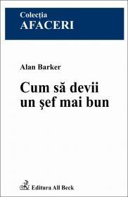 Cum Sa Devii Un Sef Mai Bun - Barker Alan