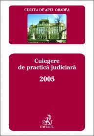 Curtea De Apel Oradea. Culegere De Practica Judiciara 2005 - Curtea de Apel Oradea