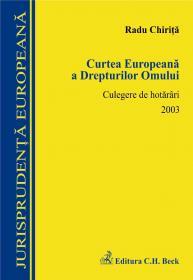 Curtea Europeana A Drepturilor Omului. Culegere De Hotarari 2003 - Chirita Radu