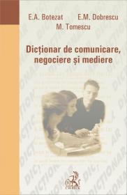 Dictionar De Comunicare, Negociere si Mediere - Botezat Elena Aurelia