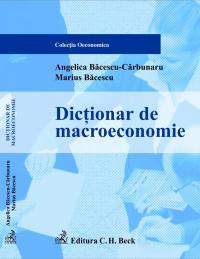 Dictionar De Macroeconomie - Bacescu-Carbunaru Angelica