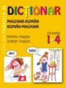 Dictionar Maghiar-roman / Roman-maghiar. Clasele I-iv - Vajda Zoltan, Vajda Marta, Padureanu Victoria, Triculescu Ioana