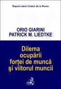 Dilema Ocuparii Fortei De Munca si Viitorul Muncii - Giarini Orio, Liedtke Patrick