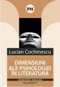 Dimensiuni Ale Psihologiei In Literatura - Cochinescu Lucian