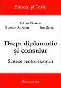 Drept Diplomatic si Consular. Sinteze Pentru Examen - Aurescu Bogdan, Galea Ion, Nastase Adrian