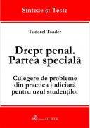 Drept Penal. Partea Speciala. Culegere De Probleme Din Practica Judiciara Pentru Uzul Studentilor - Toader Tudorel