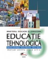 Educatie Tehnologica . Manual  Clasa A V-a  - Gabriela Lichiardopol, Viorica Stoicescu, Silvica Neacsu